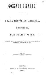 Gonzalo Pizarro. Drama histórico orijinal en cinco actos i en verso, etc