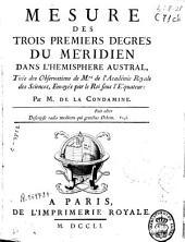 Mesure des trois premiers degrés du meridien dans l'Hémisphere Austral: tirée des Observations de Mrs. de l'Academie Royale de Sciences, envoyés par le Roi sous l'Équateur