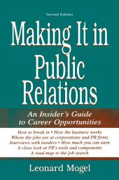 Making It in Public Relations: An Insider's Guide To Career Opportunities, Edition 2