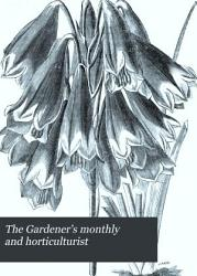 The Gardener s Monthly and Horticulturist PDF