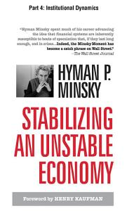 Stabilizing an Unstable Economy  Part 4   Institutional Dynamics PDF