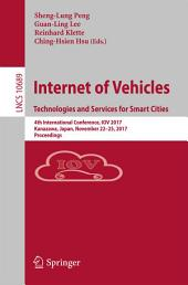 Internet of Vehicles. Technologies and Services for Smart Cities: 4th International Conference, IOV 2017, Kanazawa, Japan, November 22-25, 2017, Proceedings