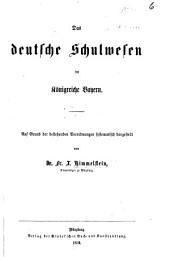 Das deutsche Schulwesen im Königreiche Bayern, etc