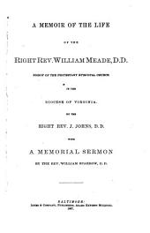 A Memoir of the Life of the Right Rev. William Meade, D. D.: Bishop of the Protestant Episcopal Church in the Diocese of Virginia