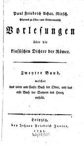 Vorlesungen über die klassischen Dichter der Römer: Zweyter Band, welcher das vierte und fünfte Buch der Oden, und das erste Buch der Satyren des Horaz enthält, Band 2
