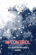 In Control   Sex Addiction Recovery Journal PDF