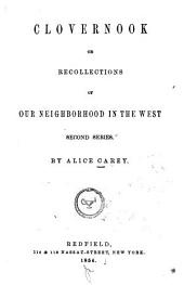 Clovernook; Or, Recollections of Our Neighborhood in the West: Second series