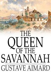 The Queen of the Savannah: A Story of the Mexican War