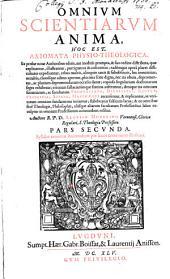 Omnium Scientiarum Anima, Hoc Est, Axiomata Physico-Theologica: Ex probae notae Authoribus editis, aut ineditis prompta .... Syllabo omnium Axiomatum per locos communes illustrata, Volume 2