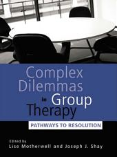 Complex Dilemmas in Group Therapy: Pathways to Resolution