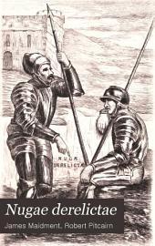 Nugae Derelictae: Documents Illustraitive of Scottish Affairs, M. CC. VI - M. DCC. XV.