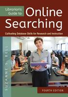 Librarian s Guide to Online Searching  Cultivating Database Skills for Research and Instruction  4th Edition PDF