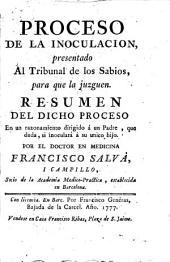 Proceso de la inoculacion presentado al tribunal de los Sabios para que la juzguen: resumen del dicho proceso en un razonamiento dirigido á un padre ...