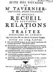 Suite des voyages de Mr Tavernier... ou Nouveau recueil de plusieurs relations et traitez singuliers et curieux qui n'ont point esté mis dans ses six premiers voyages, divisé en cinq parties ...