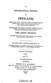 An ecclesiastical history of Ireland, from the first introduction of christianity among the Irish to the beginning of the 13. century: Volume 4