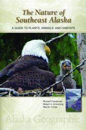 The Nature of Southeast Alaska: A Guide to Plants, Animals, and Habitats, Edition 3