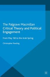 Critical Theory and Political Engagement: From May 1968 to the Arab Spring