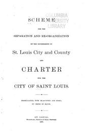 Scheme for the Separation and Re-organization of the Governments of St. Louis City and County: And Charter for the City of Saint Louis