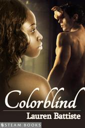 Colorblind - A Sensual Interracial BWWM Historical Erotic Romance Short Story from Steam Books