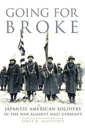Going for Broke: Japanese American Soldiers in the War against Nazi Germany