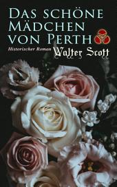 Das schöne Mädchen von Perth: Historischer Roman: Die Chronik von Canongate