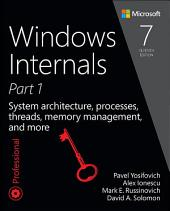 Windows Internals, Part 1: System architecture, processes, threads, memory management, and more, Edition 7