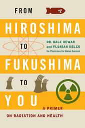 From Hiroshima to Fukushima to You: A Primer on Radiation and Health
