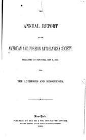 The ... Annual Report of the American & Foreign Anti-Slavery Society: With the Addresses and Resolutions