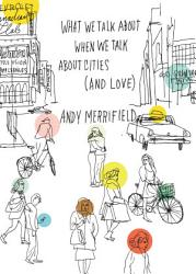 What We Talk About When We Talk About Cities And Love  Book PDF