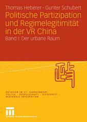 Politische Partizipation und Regimelegitimität in der VR China: Band I: Der urbane Raum