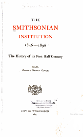 The Smithsonian Institution, 1846-1896: The history of its first half century