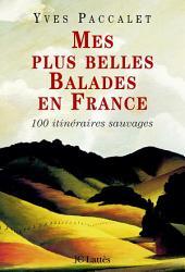 Mes plus belles balades en France: 100 promenades sauvages
