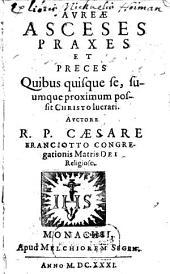 Aureae asceses, praxes et preces: quibus quisque se, suumque proximum possit Christo lucrari