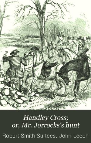 Handley Cross; Or, Mr. Jorrocks's Hunt