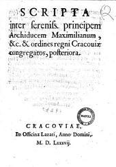 Scripta inter sereniss. principem archiducem Maximilianum, &c., & ordines regni Cracouiæ congregatos, posteriora