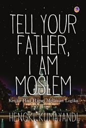 Tell Your Father I Am Moslem: Ketika Hati Harus Melawan Logika