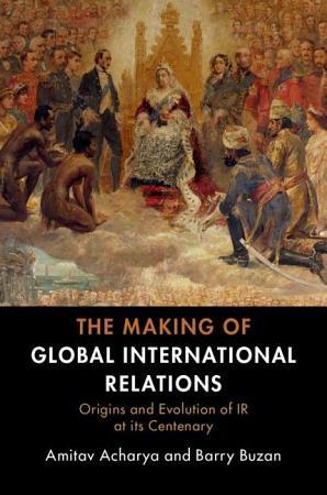 The Making of Global International Relations PDF