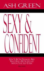 Sexy and Confident: How to Be the Dreamgirl Men Want, Have a Better Life and Improve Your Self-Esteem