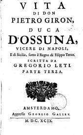 Vita di Don Pietro Giron, duca D'Ossuna, vicere di Napoli, e di Sicilia, sotto il regno di Filippe Terzo: Volume 3