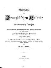 Geschichte der Französichen Kolonie in Brandenburg-Preussen, unter besonderer Berücksichtigung der Berliner Gemeinde: Aus Veranlassung der Zweihundertjährigen Jubelfeier am 29. Oktober 1885