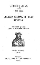 Jerome Cardan: The Life of Girolamo Cardano, of Milan, Physician, Volume 2