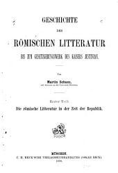 Geschichte der römischen Literatur bis zum Gesetzgebungswerk des Kaisers Justinian: Die römische Litteratur in der Zeit der Republik