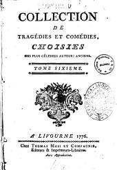 Collection de tragedies et comedies, choisies des plus celebres auteurs anciens. ... Tome premier [-douzieme]: 6