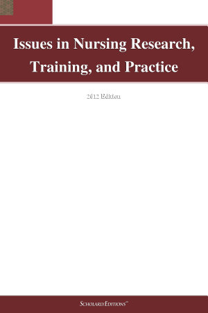 Issues in Nursing Research  Training  and Practice  2012 Edition PDF