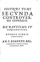 Disputationes Roberti Bellarmini Politiani, Societatis Jesu, De Controversiis Christianae Fidei, Adversus huius temporis Haereticos: Tribus Tomis comprehensae, Volume 2, Issue 2