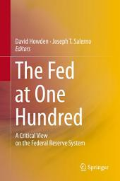 The Fed at One Hundred: A Critical View on the Federal Reserve System
