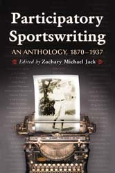 Participatory Sportswriting: An Anthology, 1870–1937