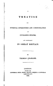 A Treatise on Internal Intercourse and Communication in Civilised States, and Particularly in Great Britain