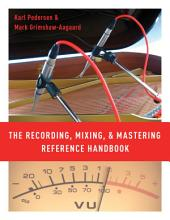 The Recording  Mixing  and Mastering Reference Handbook PDF