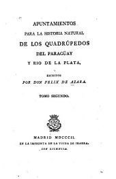 Apuntamientos para la historia natural de los quadrupedos del Paraquay y Rio de la Plata: Volumen 2